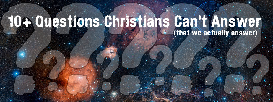 10+ Questions Christians Can't Answer