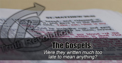 The Gospels: Too Late?