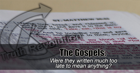 the-gospels-too-late