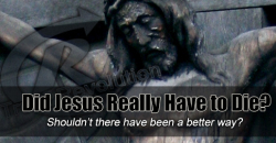 Did Jesus Really Have to Die?