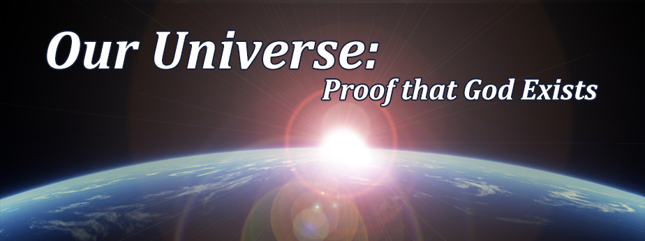 Our Universe: Proof God Exists