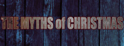 The Myths of Christmas
