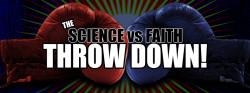 The Science vs. Faith Throw Down!