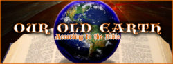Our Old Earth - According to the Bible