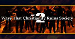 Ways That Christianity Ruins Society pt2