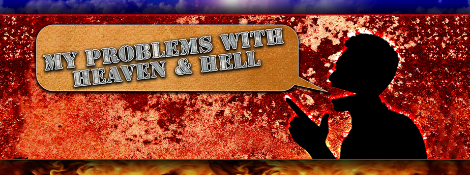 My Problems with Heaven and Hell