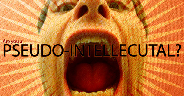are-you-a-pseudo-intellectual