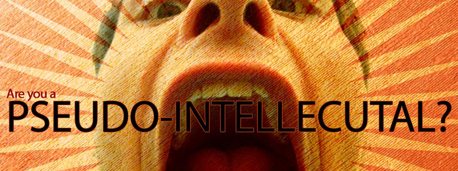 Are You a Pseudo-Intellectual?