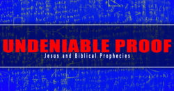 Undeniable Proof: Jesus and Biblical Prophecies