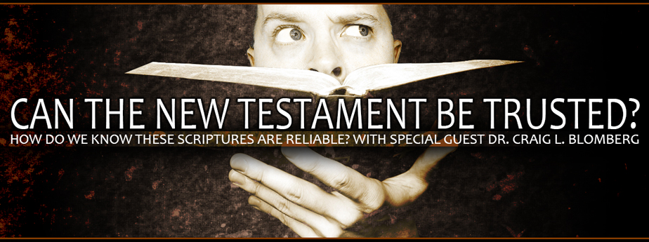 Can the New Testament be Trusted?