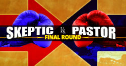 Skeptic vs Pastor - Final Round