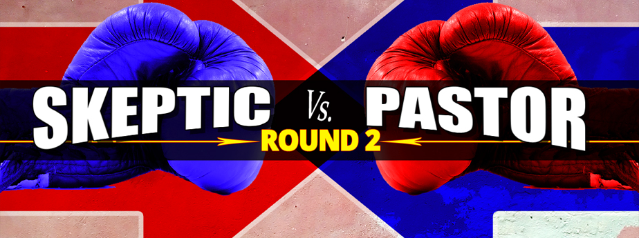 Skeptic vs Pastor - Round 2