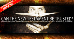 Best of 2017: Can the New Testament be Trusted?