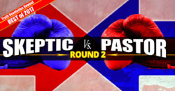 Best of 2017: Skeptic vs Pastor - Round 2