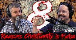 Rewind: 8 Reasons Christianity is False